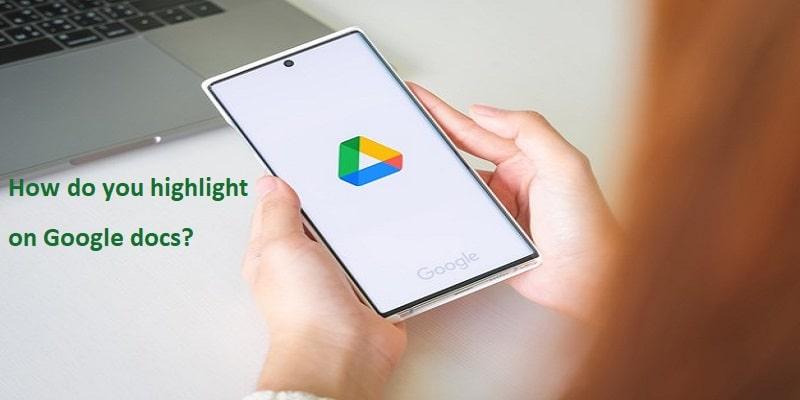How do you highlight on Google docs? | Forexpertassisstance